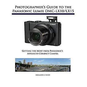 Photographer's Guide to the Panasonic Lumix DMC-Lx10/Lx15 - Getting th
