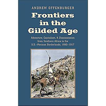 Frontiers in the Gilded Age - Adventure - Capitalism - and Dispossessi