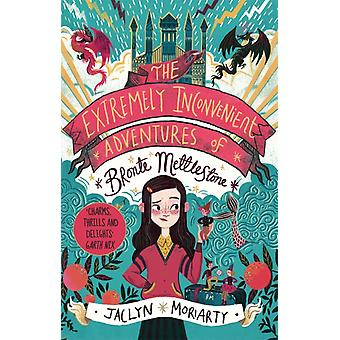 Extremely Inconvenient Adventures of Bronte Mettlestone by Jaclyn Moriarty