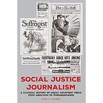Social Justice Journalism - A Cultural History of Social Movement Medi