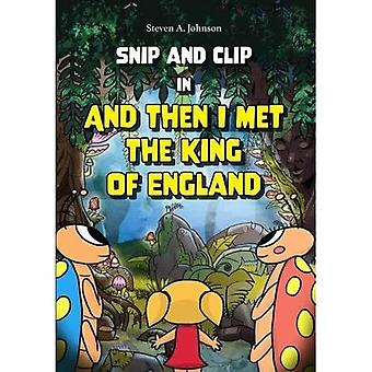 Snip and Clip in And Then� I Met the King of England
