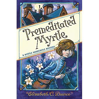 Premeditated Myrtle by Elizabeth C Bunce