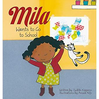 Mila Wants to Go to School by Koppens & Judith