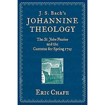 J.S. Bachs Johannine Theology by Chafe & Eric Victor and Gwendolyn Beinfield Professor of Music & Victor and Gwendolyn Beinfield Professor of Music & Brandeis University