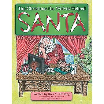 The Christmas the Wolves Helped Santa by Rick M De Jong - 97814897055