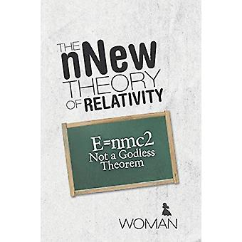 The Nnew Theory of Relativity - E=nmc2 Not a Godless Theorem by Woman
