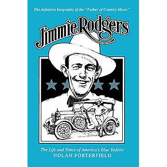Jimmie Rodgers - The Life and Times of America's Blue Yodeler by Nolan