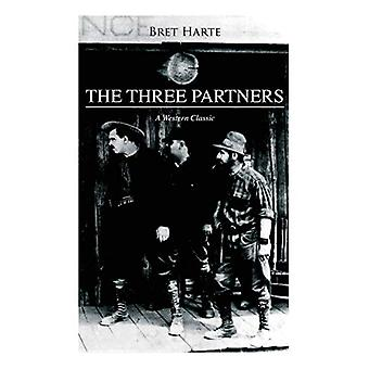 THE THREE PARTNERS (A Western Classic) by Bret Harte - 9788027330133