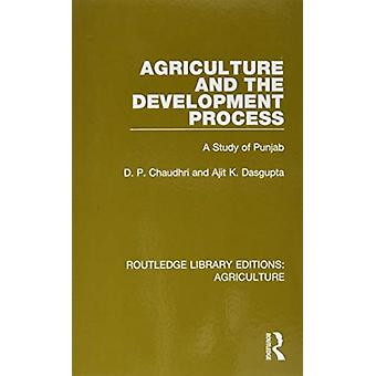 Agriculture and the Development Process by D. P. ChaudhriAjit K. Dasgupta