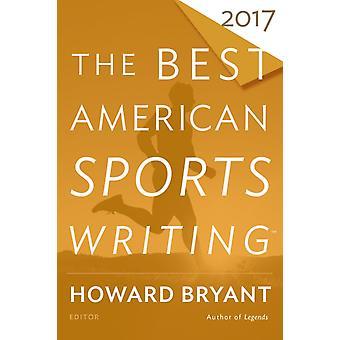 The Best American Sports Writing 2017 door Onder redactie van Glenn Stout & Bewerkt door Howard Bryant