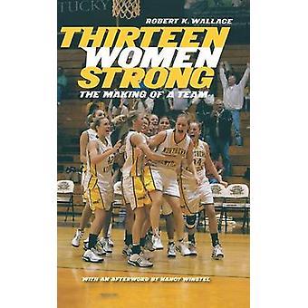 Tretten kvinner sterke - The Making of a Team av Robert K. Wallace - Na