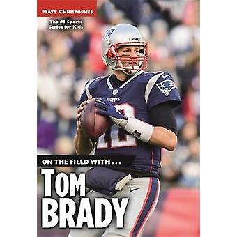 On the Field with...Tom Brady by On the Field with...Tom Brady - 9780