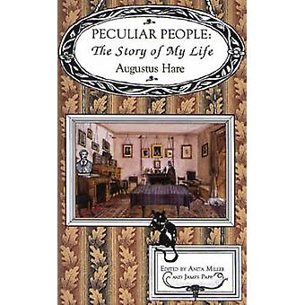 Peculiar People - The Story of My Life by Augustus Hare - Anita Mille
