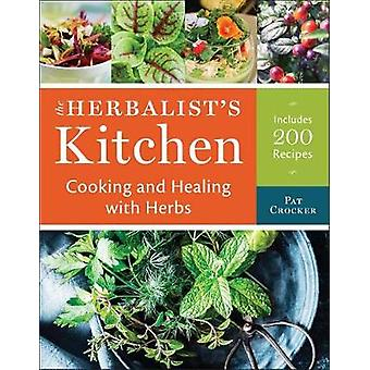 The Herbalist's Kitchen - Cooking and Healing with Herbs by Pat Crocke