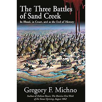 The Three Battles of Sand Creek - The Cheyenne Massacre in Blood - in