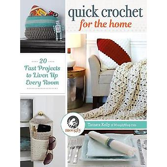 Quick Crochet for the Home - 20 Fast Projects to Liven Up Every Room b