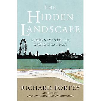 Le paysage caché - un voyage dans le passé géologique de Richard A