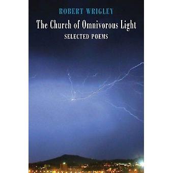 Kyrkan av allätare Light - valda dikter av Robert Wrigley - 97