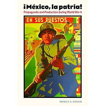 Mexico - La Patria! - Propaganda and Production During World War II by