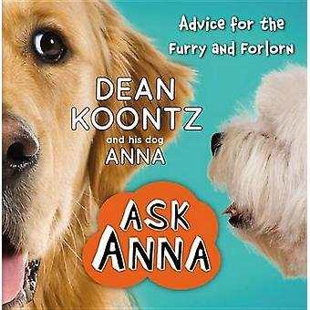 Ask Anna - Advice for the Furry and Forlorn by Dean Koontz - 978145553