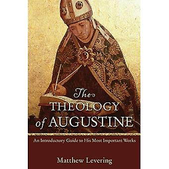 Theology of Augustine, The: An Introductory Guide to His Most Important Works