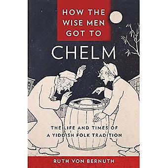 Comment les rois mages est arrivé à Chelm: The Life and Times d'une Tradition folklorique Yiddish