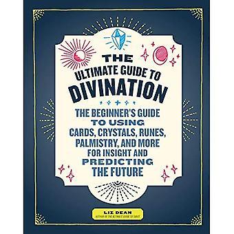 The Ultimate Guide till spådom: nybörjare Guide till att använda kort, kristaller, runor, KIROMANTI och mer för insikt och förutsäga framtiden (ultimat Guide till...)