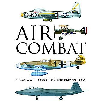 Air Combat - From World War I to the Present Day