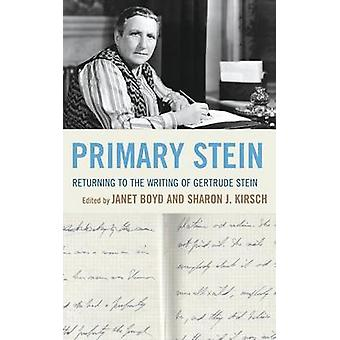 Primary Stein Returning to the Writing of Gertrude Stein by Boyd & Janet