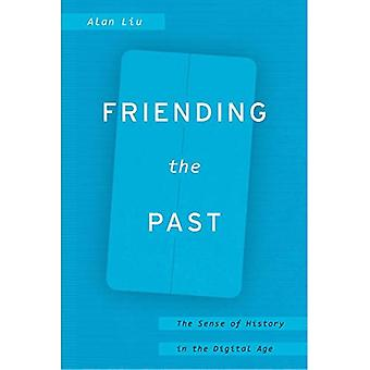Friending the Past: The Sense of History in the Digital Age