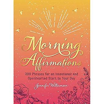 Morgon affirmationer: 200 fraser för ett uppsåtligt och Openhearted Start på din dag