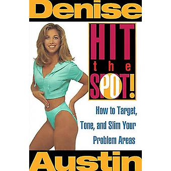 Hit the Spot How to Target Tone and Slim Your Problem Areas by Austin & Denise