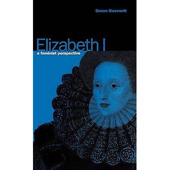 Elizabeth I A Feminist Perspective by Bassnett & Susan