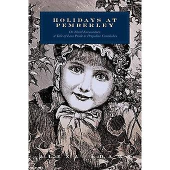 Holidays at Pemberley or Third Encounters A Tale of Less Pride  Prejudice Concludes by Adams & Alexa
