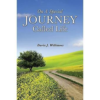 ON erityinen matka nimeltä LIFE by Williams & Doris J.