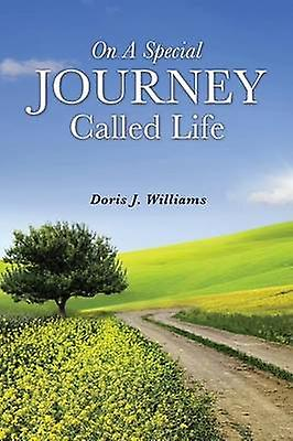 ON A SPECIAL JOURNEY CALLED LIFE by Williams & Doris J.