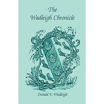 The Wadleigh Chronicle by Wadleigh & Donald E.