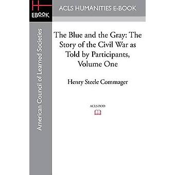 The Blue and the Gray The story of the Civil War as told by Participants Volume One The Nomination of Lincoln to the Eve of Gettysburg by Commager & Henry Steele