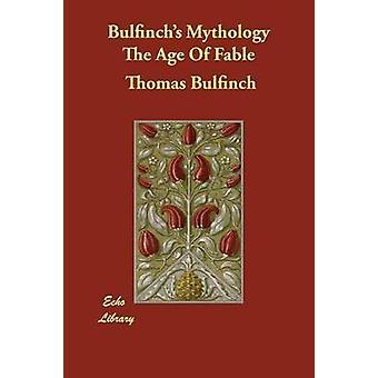 Bulfinchs Mythology The Age Of Fable by Bulfinch & Thomas