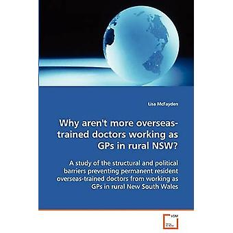 Why arent more overseastrained doctors working as GPs in rural NSW by McFayden & Lisa