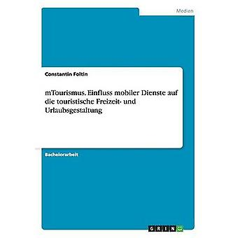 mTourismus. Einfluss mobiler Dienste auf die touristische Freizeit und Urlaubsgestaltung by Foltin & Constantin