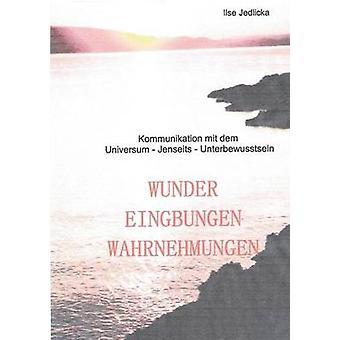 Wunder Eingebungen WahrnehmungenKommunikation mit dem Universum  Jenseits  Unterbewusstsein by Jedlicka & Ilse