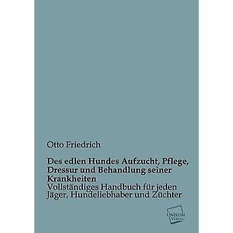 Des Edlen Hundes Aufzucht Pflege Dressur Und Behandlung Seiner Krankheiten av Friedrich & Otto