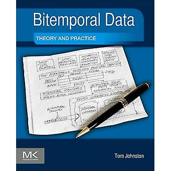 Bitemporal Data - Theory and Practice by Tom Johnston - 9780124080676