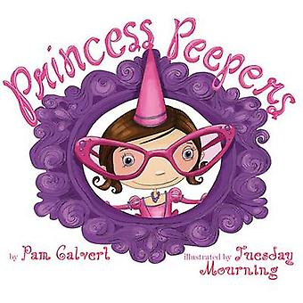 Princess Peepers by Pam Calvert - Tuesday Mourning - 9780761459897 Bo