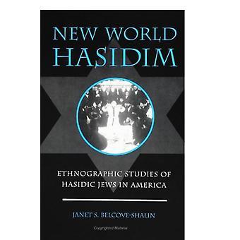 New World Hasidim - Ethnographic Studies of Hasidic Jews in America by