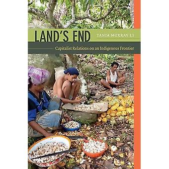 Land's End - Capitalist Relations on an Indigenous Frontier by Tania M