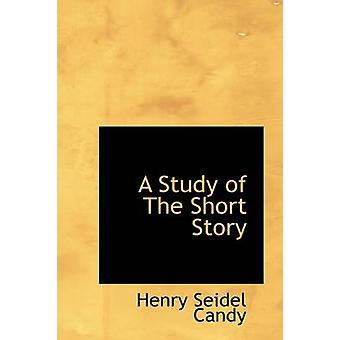 A Study of the Short Story by Henry Seidel Candy - 9781110611249 Book