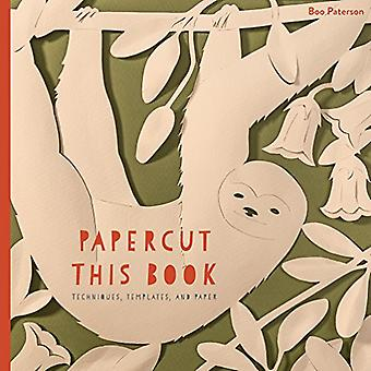 Papercut This Book - Techniques - Templates - and Paper by Boo Paterso