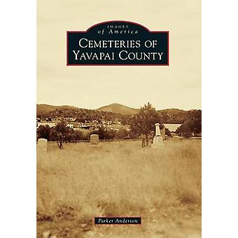 Cemeteries of Yavapai County by Parker Anderson - 9781467130387 Book